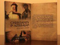 На английском языке вышла в свет книга «Христианство в Азербайджане: от прошлого до настоящего»